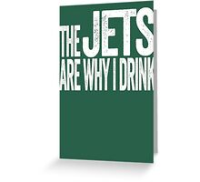 The Jets Are Why I Drink - New York Jets T-shirt - Funny Self-deprecating Shirt for Sports Fans - Depressing and Unique Sports Design Greeting Card