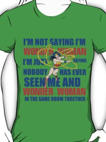 I'M NOT SAYING I AM T-Shirt