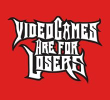 Video Games Are For Losers by Kirk Shelton