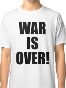 WAR IS OVER! Classic T-Shirt
