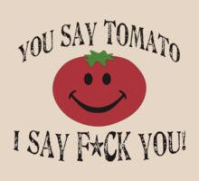 You say tomato, I say F... you! by red addiction