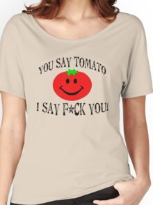 You say tomato, I say F... you! Women's Relaxed Fit T-Shirt