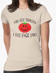 You say tomato, I say F... you! T-Shirt