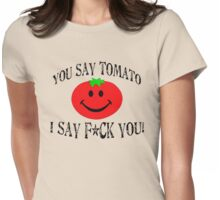 You say tomato, I say F... you! Womens Fitted T-Shirt