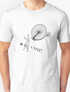 I Say! My Penny Farthing has hit a spot of bother. Unisex T-Shirt