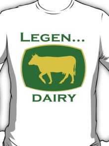 Legen ... Dairy T-Shirt