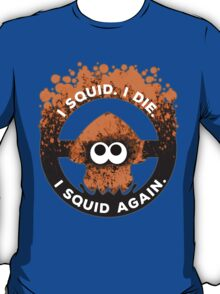I Squid. I Die. I Squid Again. T-Shirt