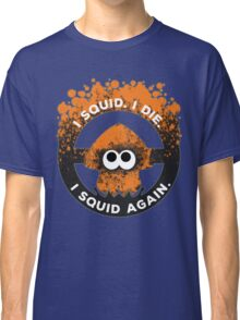 I Squid. I Die. I Squid Again. Classic T-Shirt