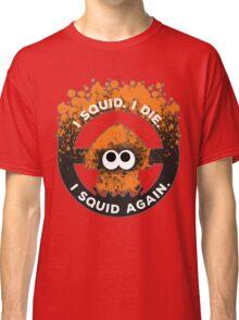 I Squid. I Die. I Squid Again. Classic T-Shirt