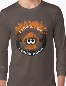 I Squid. I Die. I Squid Again. Long Sleeve T-Shirt