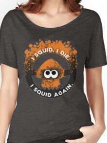 I Squid. I Die. I Squid Again. Women's Relaxed Fit T-Shirt