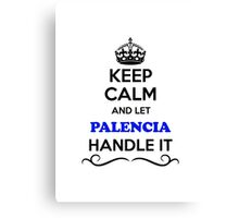 Keep Calm and Let PALENCIA Handle it Canvas Print