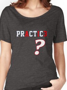 We Talkin' 'Bout Practice? Women's Relaxed Fit T-Shirt