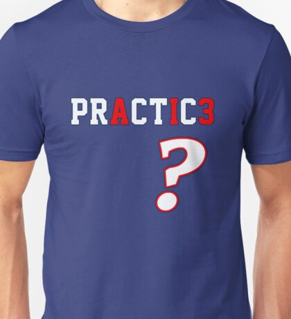 We Talkin' 'Bout Practice? T-Shirt
