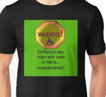 confucius say man with beer in hand incapacitated Unisex T-Shirt