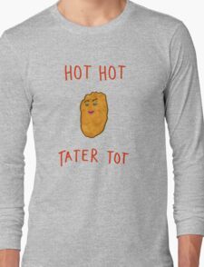 HOT HOT TATER TOT (Girl Version) Long Sleeve T-Shirt