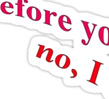 And Before You Ask .......... Sticker