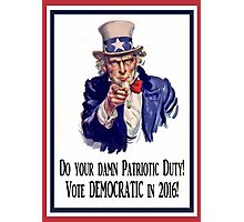 Be a Patriot...Vote DEMOCRATIC in 2016! Photographic Print