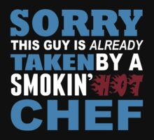 Sorry This Guy Is Already Taken By A Smokin Hot Chef - Unisex Tshirt by crazyshirts2015