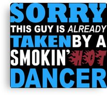 Sorry This Guy Is Already Taken By A Smokin Hot Dancer - Unisex Tshirt Canvas Print