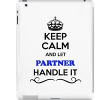 Keep Calm and Let PARTNER Handle it iPad Case/Skin