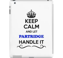 Keep Calm and Let PARTRIDGE Handle it iPad Case/Skin