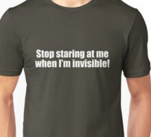 Stop staring at me when I'm invisible! Unisex T-Shirt