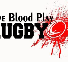 GIVE BLOOD PLAY RUGBY by tdesignz