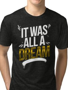 It Was All A DREAM Tri-blend T-Shirt