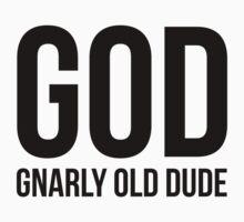 GOD - Gnarly Old Dude by destroyrebuild