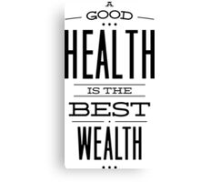 A good health is the best wealth Canvas Print