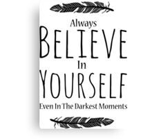 Always believe in yourself even in the darkest moments Canvas Print