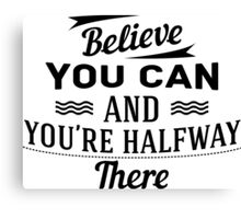 Blieve you can and you're halfway there Canvas Print