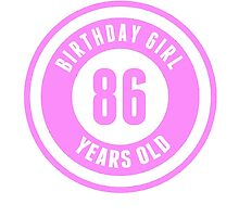 Birthday Girl 86 Years Old by GiftIdea