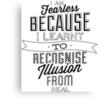 I am Fearless Because Learn Recoginse Illusion From Real Canvas Print