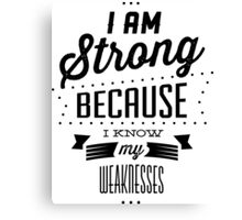 I am strong because i know my weaknesses Canvas Print