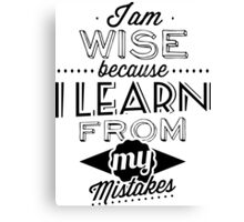 I am wise because i learn from my mistakes Canvas Print