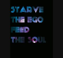 Type Quote #1 - Starve the Ego Feed the Soul Unisex T-Shirt