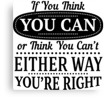 If you think you can or think you can't either way you're right Canvas Print
