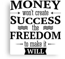 Money won't create success the freedom to make it will Canvas Print