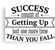 Success consist of getting up just one more time than you fall Canvas Print