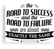 The road to success and the road to failure are almost exactly the same Canvas Print