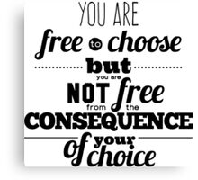 You are free to choose but you are not free from the consequence of your choice Canvas Print
