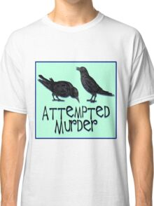 A Case of Attempted Murder Classic T-Shirt