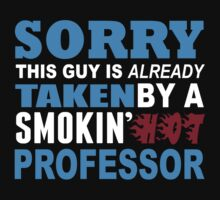 Sorry This Guy Is Already Taken By A Smokin Hot Professor - Unisex Tshirt by crazyshirts2015