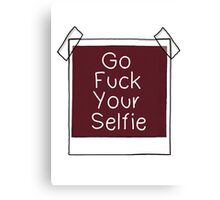 Go Fuck Your Selfie Canvas Print