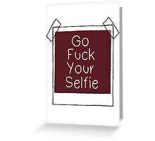 Go Fuck Your Selfie Greeting Card