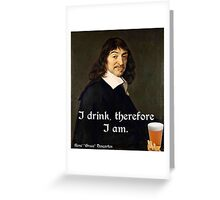 I Drink Therefore I Am - DesCartes - The Philosophers' Song Greeting Card