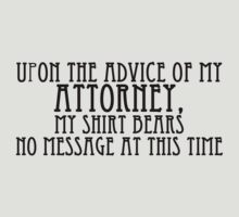 Upon the Advice of My Attorney, My Shirt Bears No Message at This Time by digerati