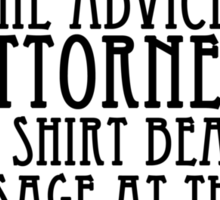 Upon the Advice of My Attorney, My Shirt Bears No Message at This Time Sticker
